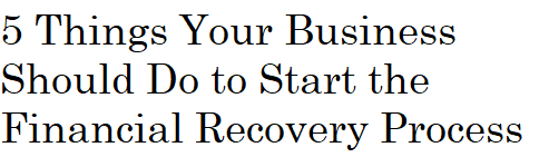 Corona Virus 5 Things your Business should do Now to Start the Financial Recovery Process