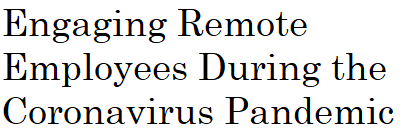 Engaging Remote Employees During the Coronavirus Pandemic