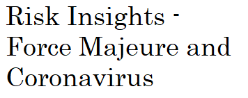 Risk Insights – Force Majeure and Coronavirus